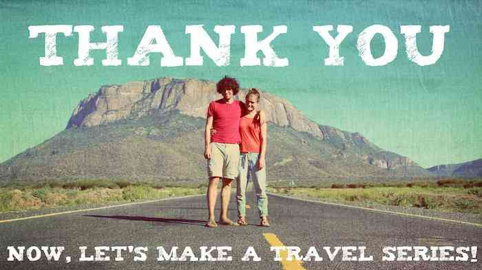 Thank you - Now let's make a travel series!
