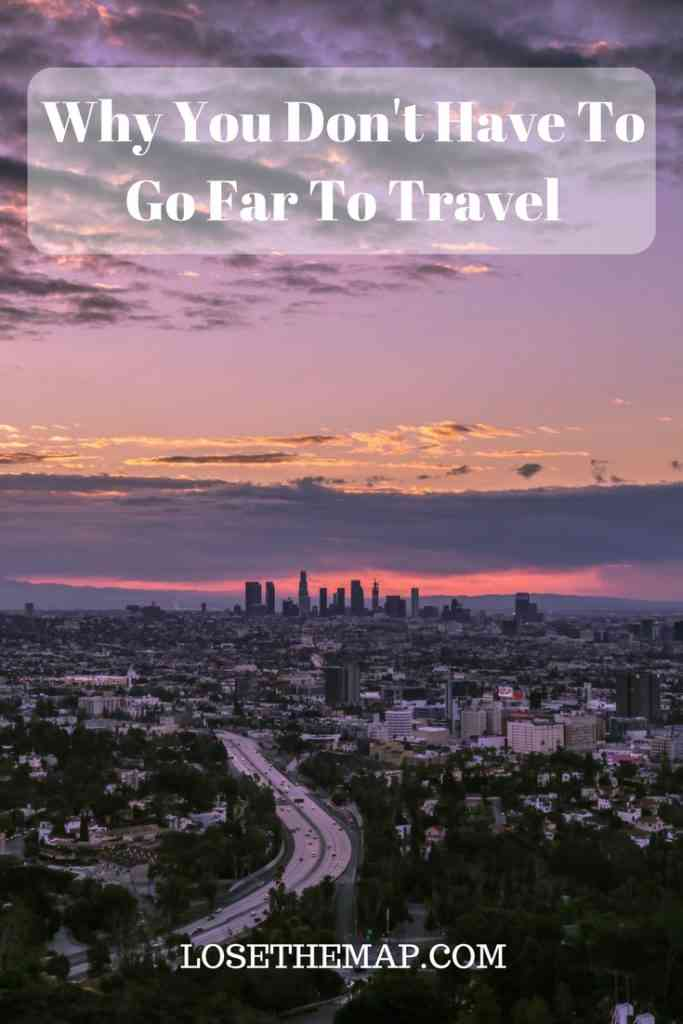 You Don't Have to Go Far to Travel