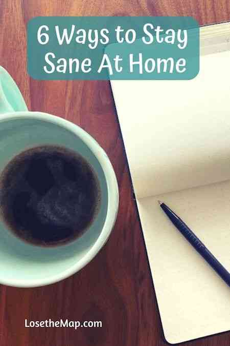 stay sane working from home; ways to stay sane at home; how to stay sane while at home: healthy at home; lose the map; travel blog; mental health at home